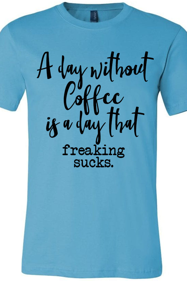 A Day Without Coffee Freaking Sucks