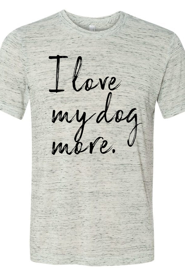 I Love My Dog More Marble Tee
