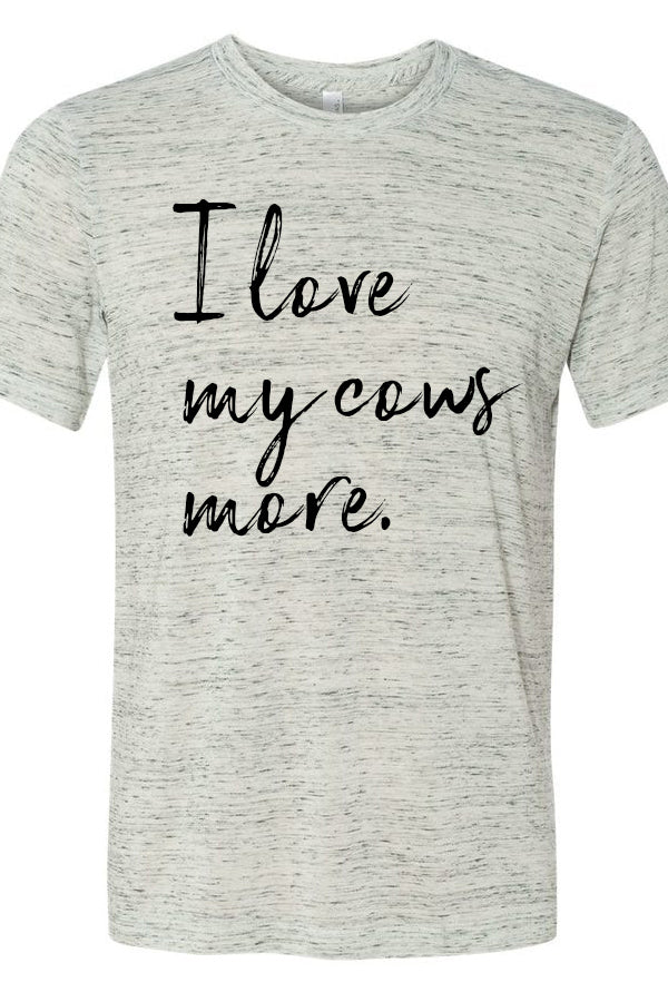 I Love My Cows More Marble Tee