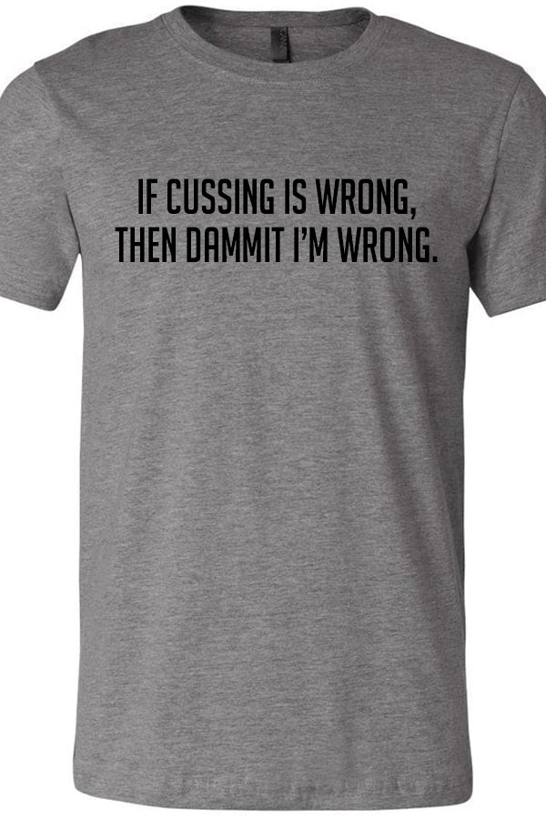 If Cussing Is Wrong Crew Tee
