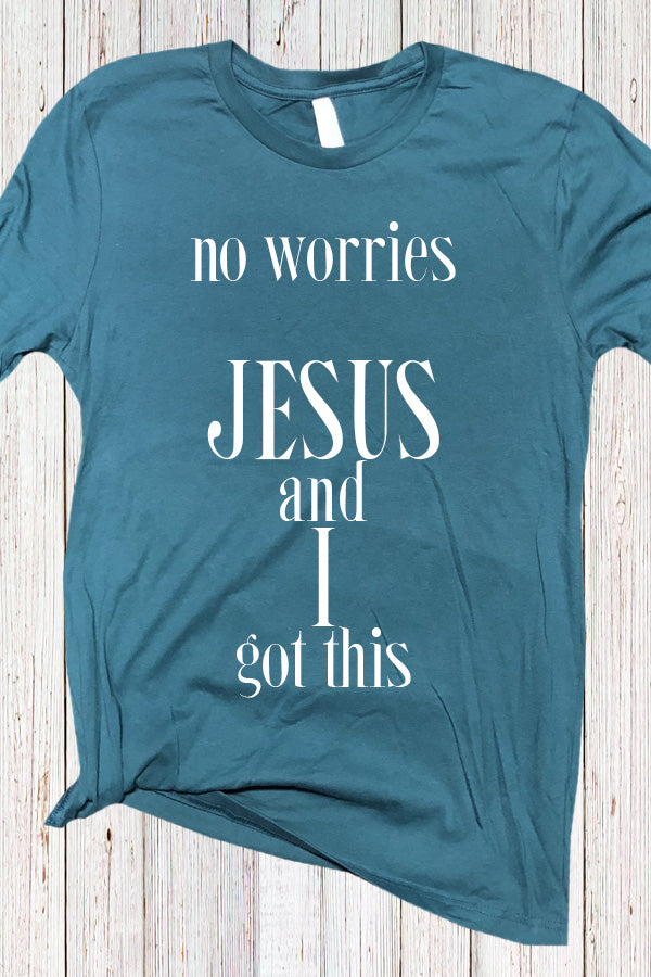 No Worries Jesus and I Got This Tee