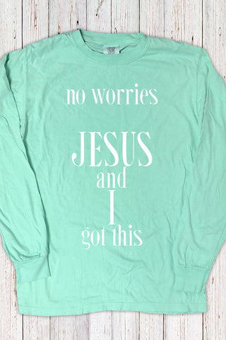No Worries Jesus and I Got This CC LS Tee