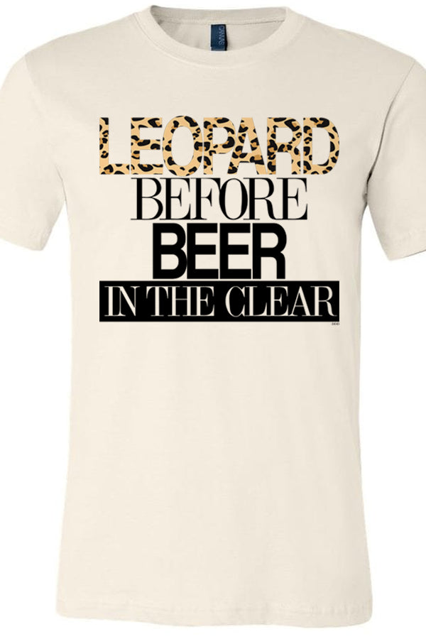 Leopard Before Beer In The Clear Tee