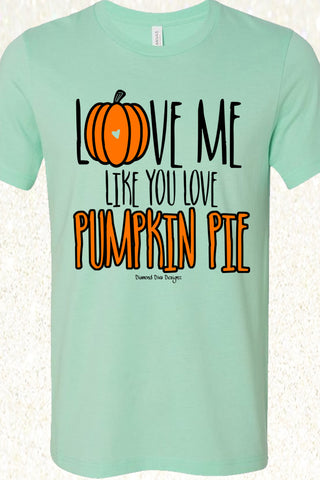 Love Me Like You Love Pumpkin Pie