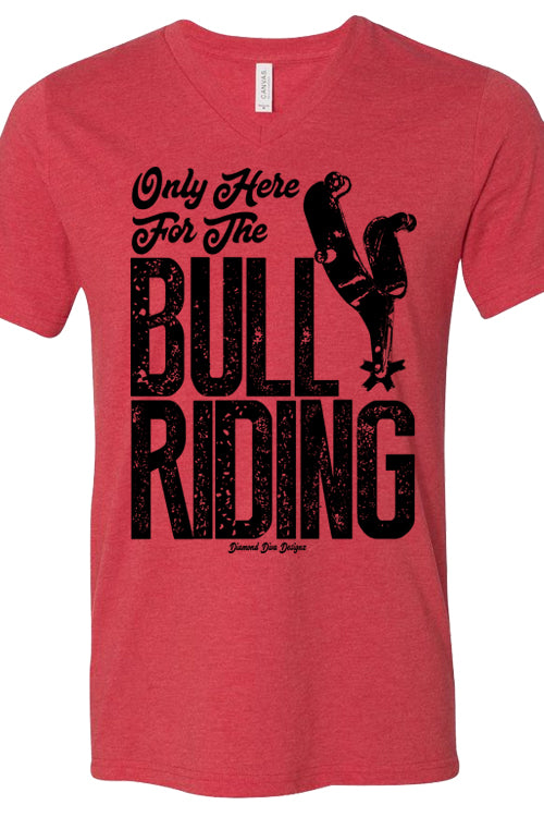 Only Here For The Bull Riding V Tee