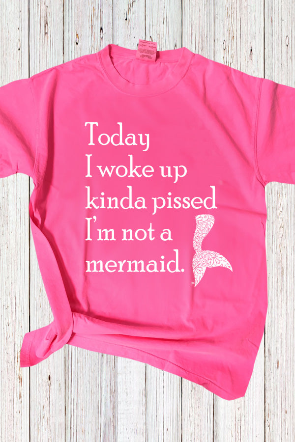 Woke Up Pissed Not A Mermaid CC Tee