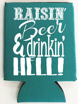 Raisin' Beer and Drinkin' Hell Can Cooler