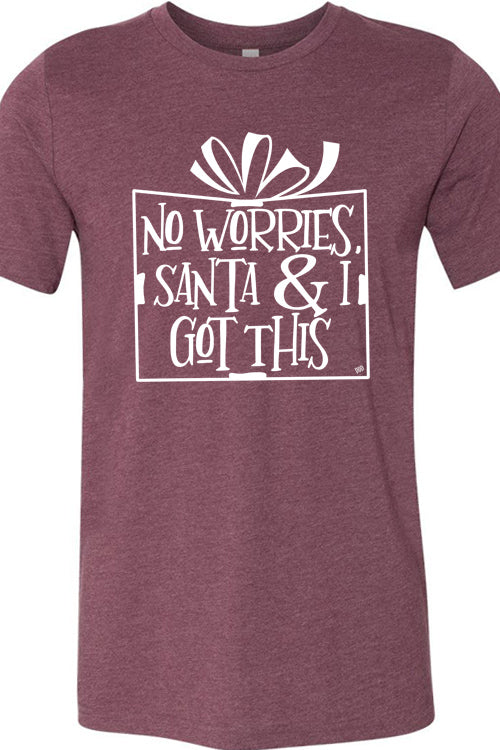 No Worries, Santa and I Got This Tee