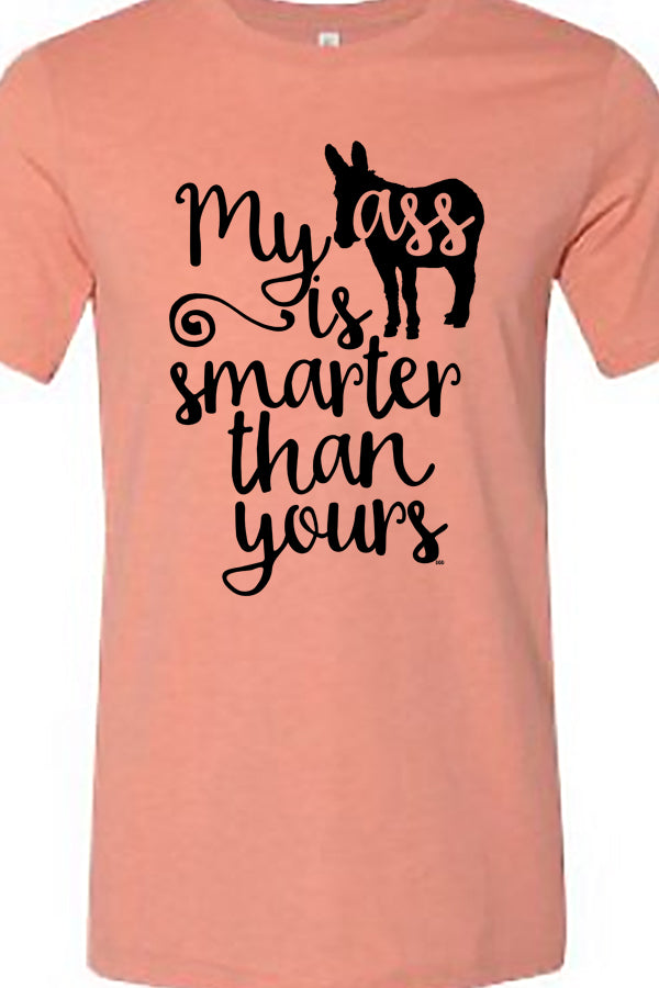 My Ass Is Smarter Than Yours Tee