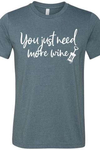 You Just Need More Wine Tee
