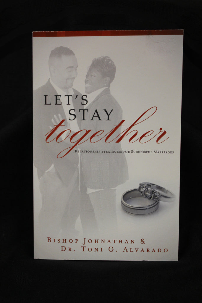 Let's Stay Together/ Bishop Jonathan & Dr. Toni G Alvarado