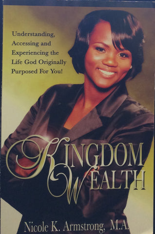 Kingdom Wealth/ Nicole K. Armstrong, M.A.