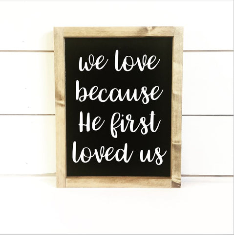 He First Loved Us Sign