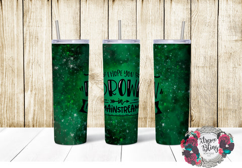 I Hope You Drown In Mainstream Ready To Press Sublimation Print for 20oz Straight Skinny Tumbler or 20oz Tapered Skinny Tumbler