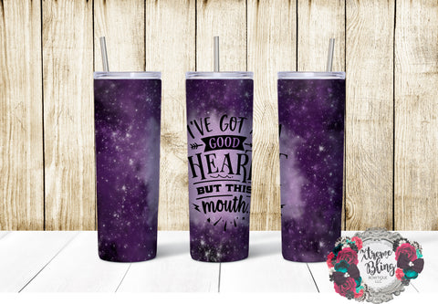 I've Got A Good Heart But This Mouth Ready To Press Sublimation Print for 20oz Straight Skinny Tumbler or 20oz Tapered Skinny Tumbler