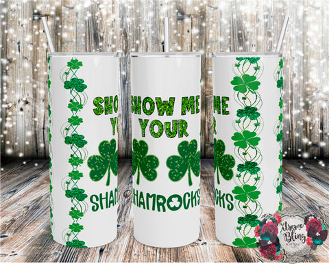 Show Me Your Shamrocks Ready To Press Sublimation Print for 20oz Straight Skinny Tumbler or 20oz Tapered Skinny Tumbler