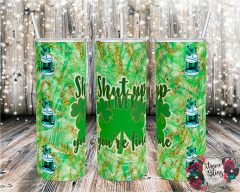 Shut Up Liver You're Fine Ready To Press Sublimation Print for 20oz Straight Skinny Tumbler or 20oz Tapered Skinny Tumbler