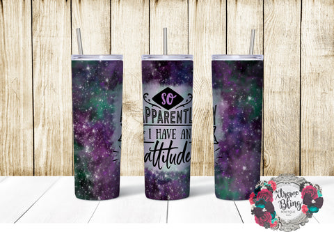 So Apparently I Have An Attitude Ready To Press Sublimation Print for 20oz Straight Skinny Tumbler or 20oz Tapered Skinny Tumbler
