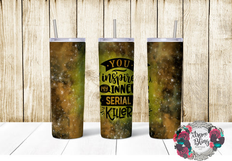 You Inspire My Inner Serial Killer Ready To Press Sublimation Print for 20oz Straight Skinny Tumbler or 20oz Tapered Skinny Tumbler