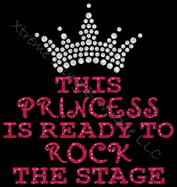 This Princess Is Ready To Rock The Stage- Pageant Shirt with Glitter Vinyl and Rhinestones