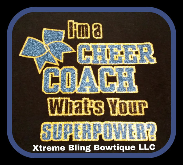 Im A Cheer Coach What's your Superpower-Cheer Shirt with Glitter Vinyl
