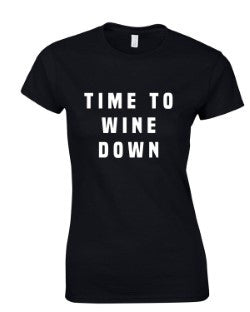 'TIME TO WINE DOWN' LADIES FITTED TEE