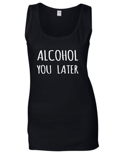 'ALCOHOL YOU LATER' LADIES FITTED VEST
