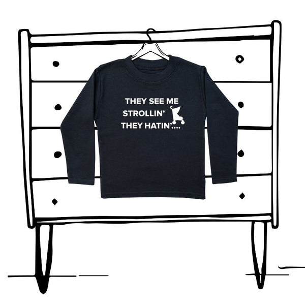 'THEY SEE ME STROLLIN' UNISEX LONG SLEEVED TEE
