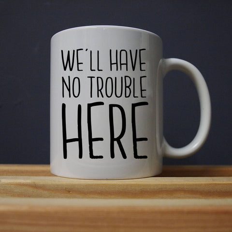 League of Gentlemen - We'll have No Trouble Mug - Jiggle Apparel