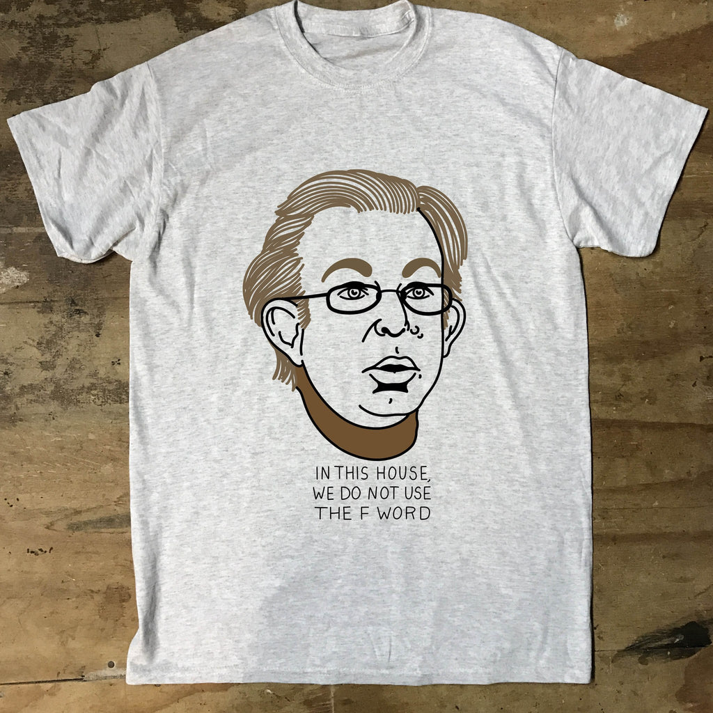 League of Gentlemen - In This House We Do Not Use The F Word - Jiggle Apparel