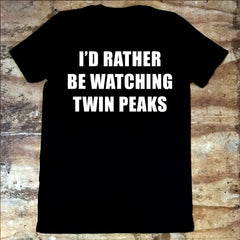 I'd Rather Be Watching Twin Peaks - Jiggle Apparel