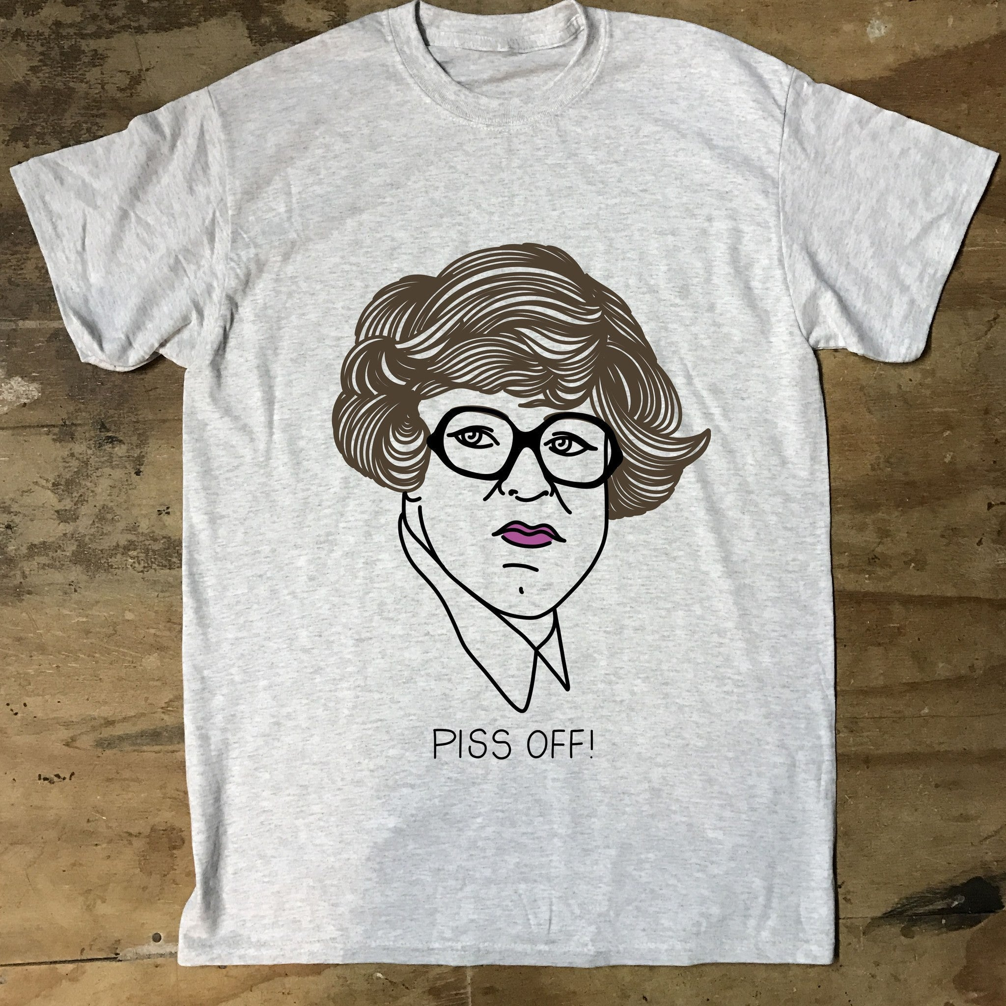 League of Gentlemen - Pauline - Piss Off - Jiggle Apparel