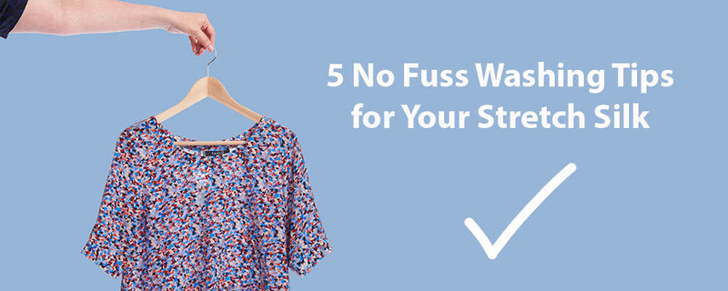Stretch Silk: Our 5 No Fuss Washing Tips