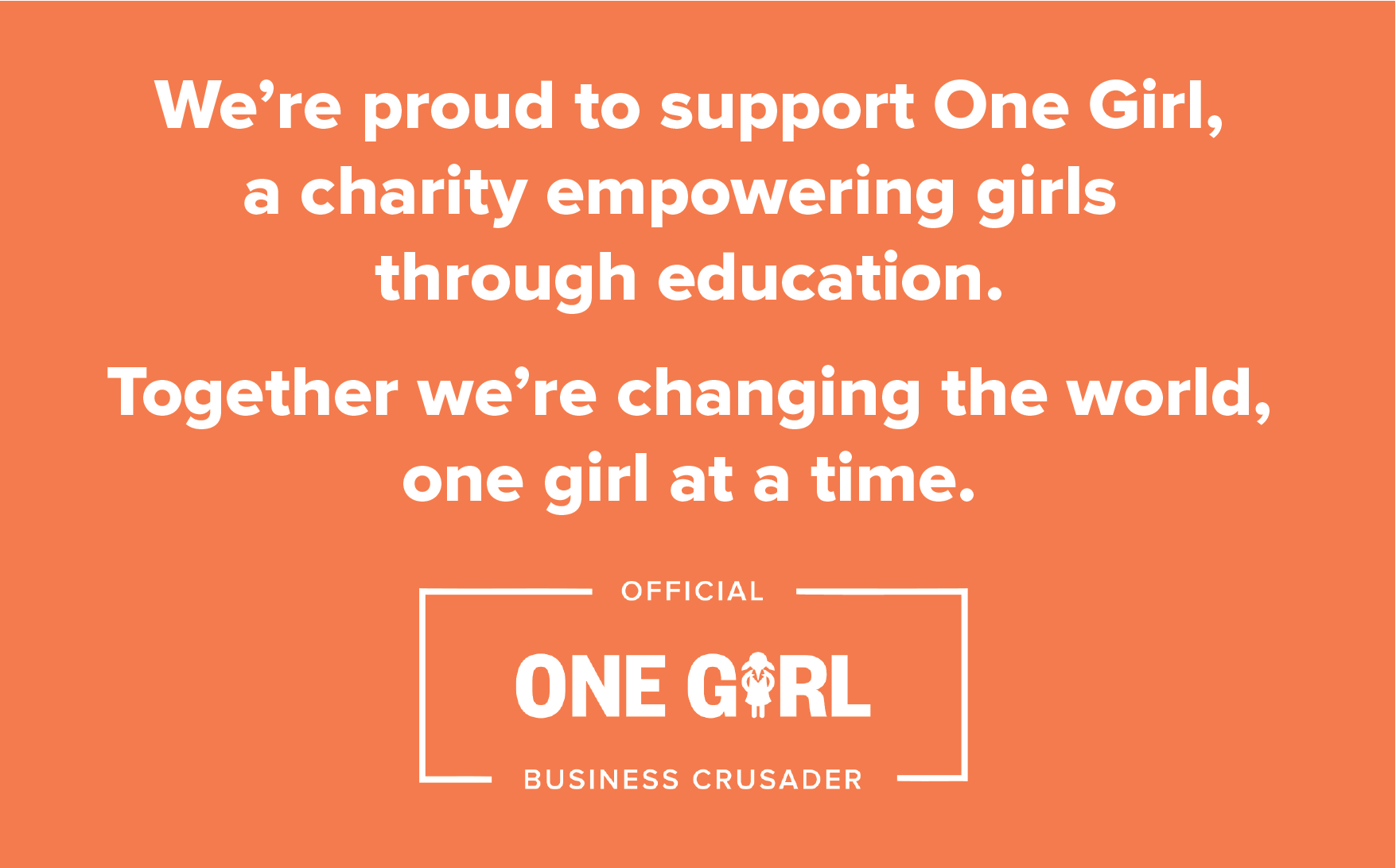 A young black schoolgirl on top, with the bottom half of the image stating: We're pround to support One Girl, a charity empowering girls through education. Together we're changing the world, one girl at a time.