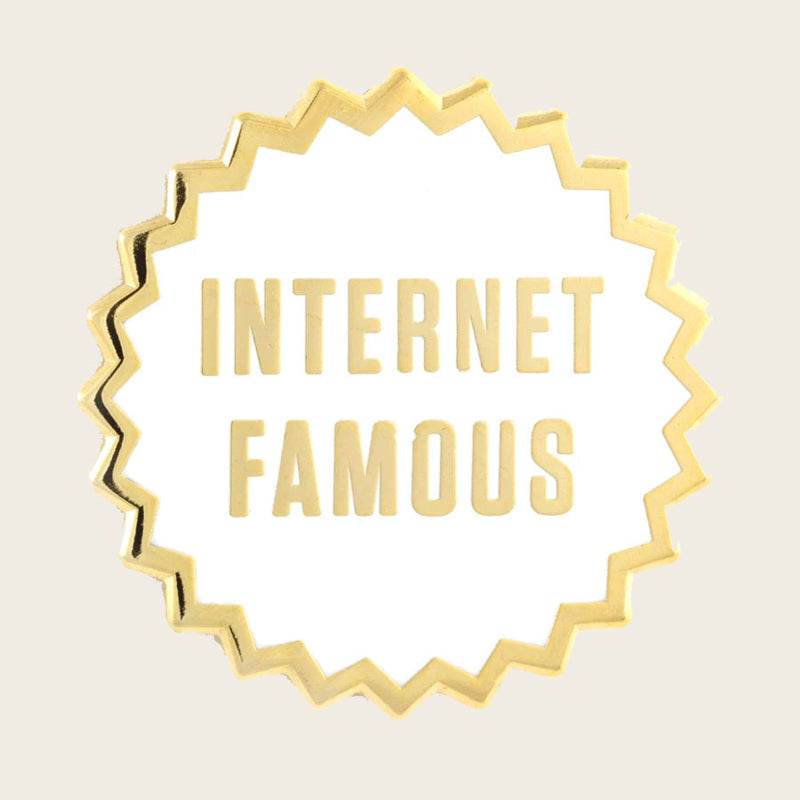 Internet Famous Pin