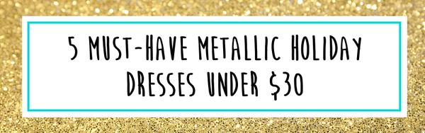 5_must_have_metallic_dresses_holiday_under_30