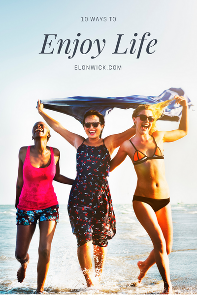 10 Ways to Enjoy Life