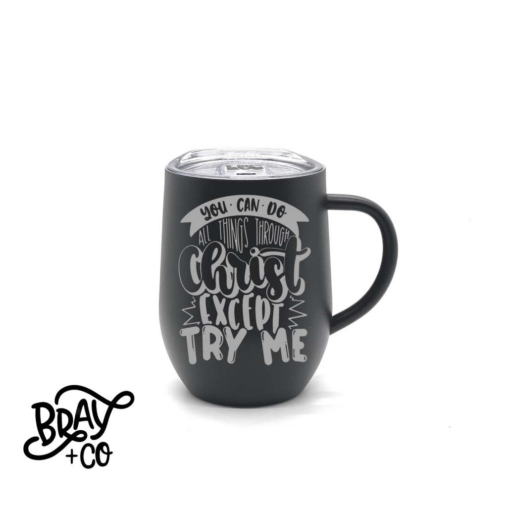 You Can Do All Things Through Christ Except Try Me 12oz Mug