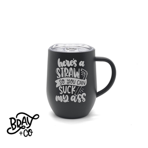 Here's A Straw So You Can Suck My Ass 12oz Mug