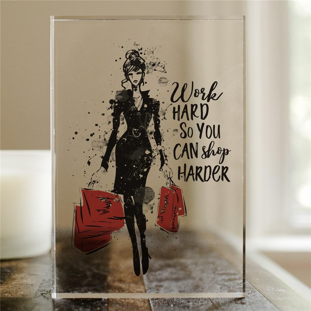 Work Hard So You Can Shop Harder Acrylic Keepsake