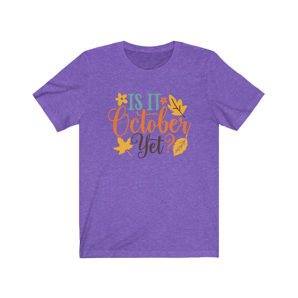 Is it October Yet? T-Shirt - Short Sleeve Tee