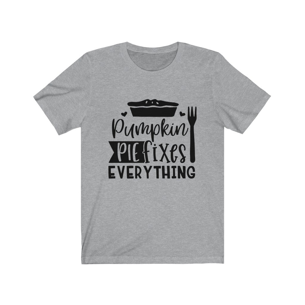 Pumpkin Pie Fixes Everything - Thanksgiving T-Shirt - Short Sleeve Tee