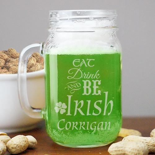 Personalized Engraved Eat Drink And Be Irish Mason Jar
