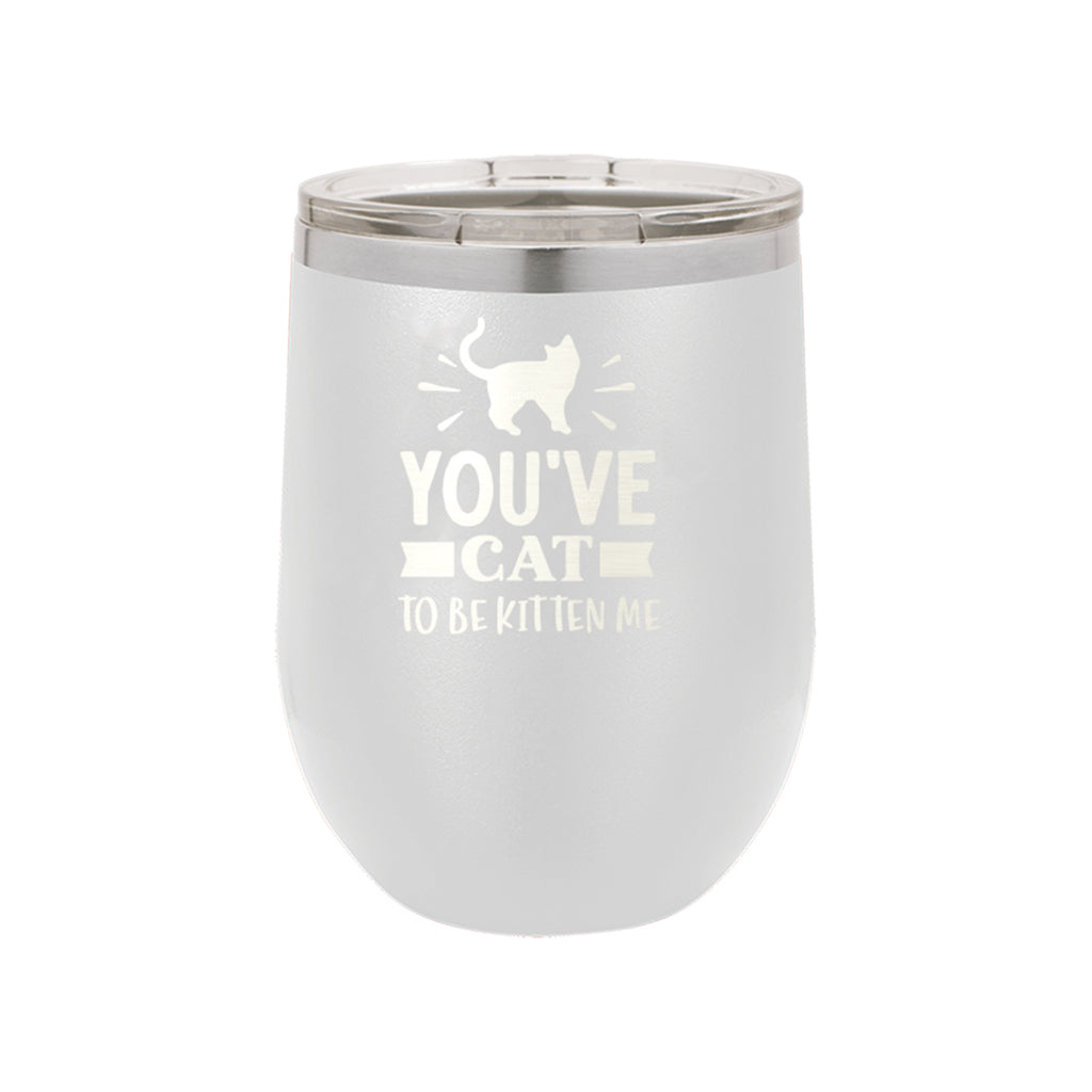 You've Cat to be Kitten Me White 12oz Insulated Tumbler