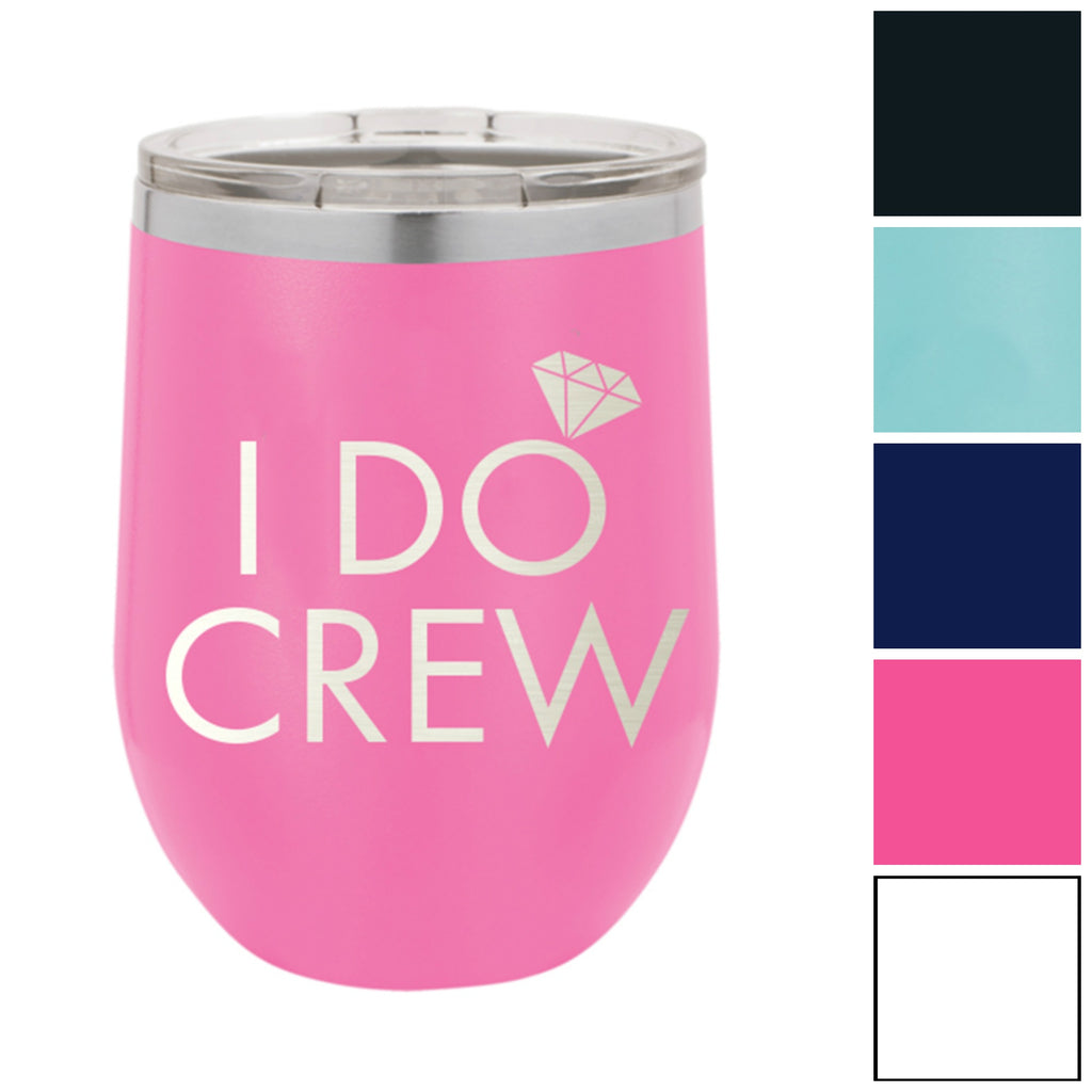 I Do Crew 12 oz. Insulated Stainless Steel Wine Tumbler