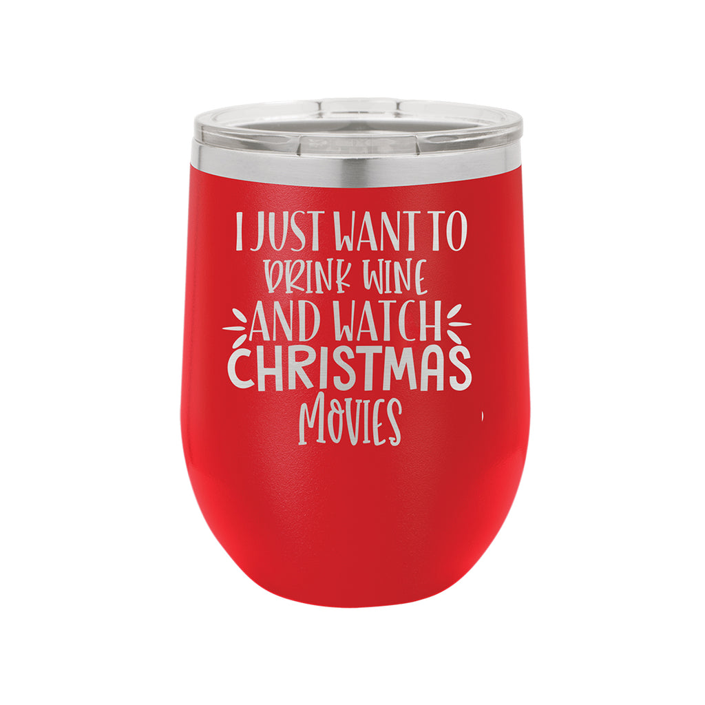 I Just Want to Drink Wine & Watch Christmas Movies Red 12oz Insulated Tumbler
