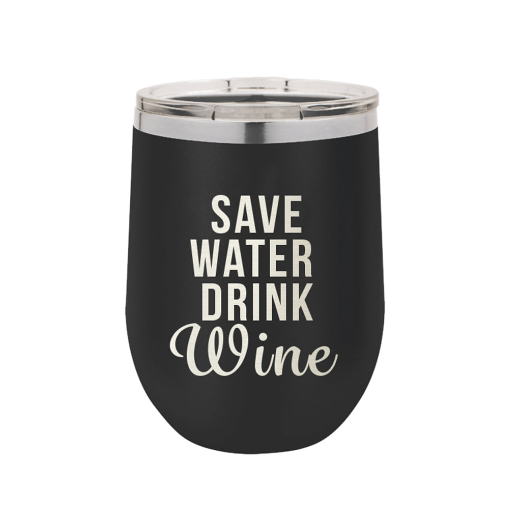Save Water Drink Wine 12 oz. Insulated Stainless Steel Wine Tumbler