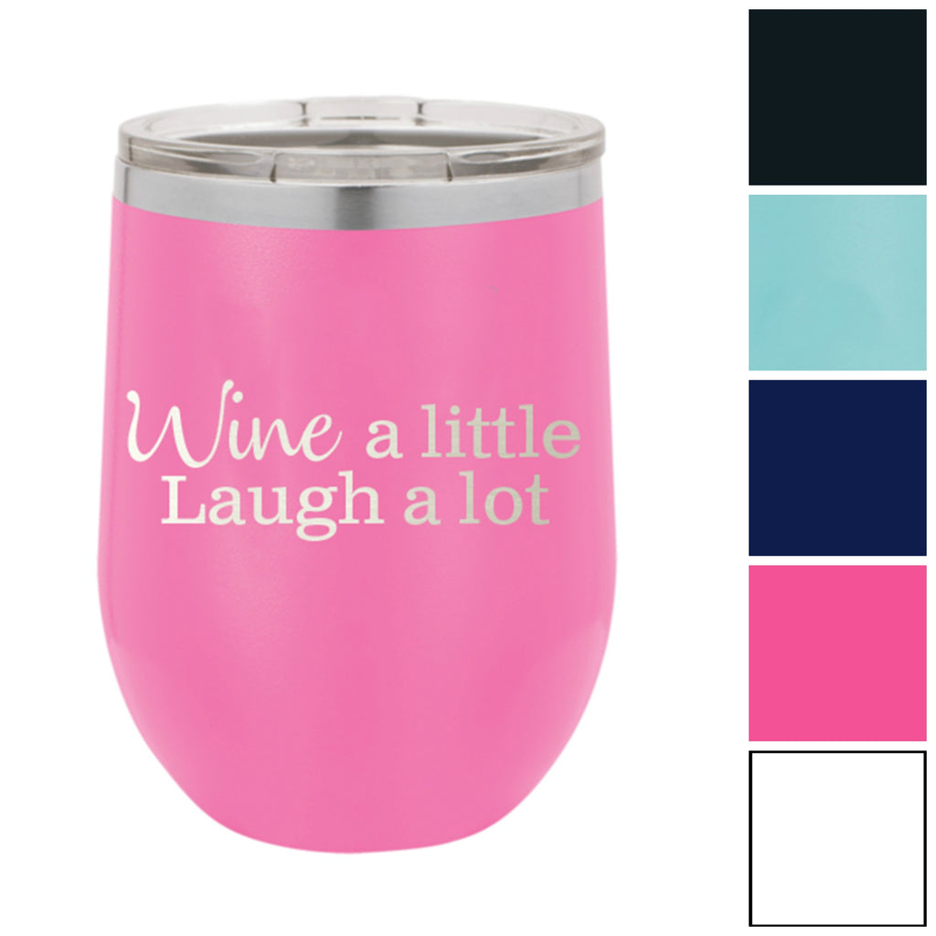 Wine A Little Laugh a Lot 12 oz. Insulated Stainless Steel Wine Tumbler