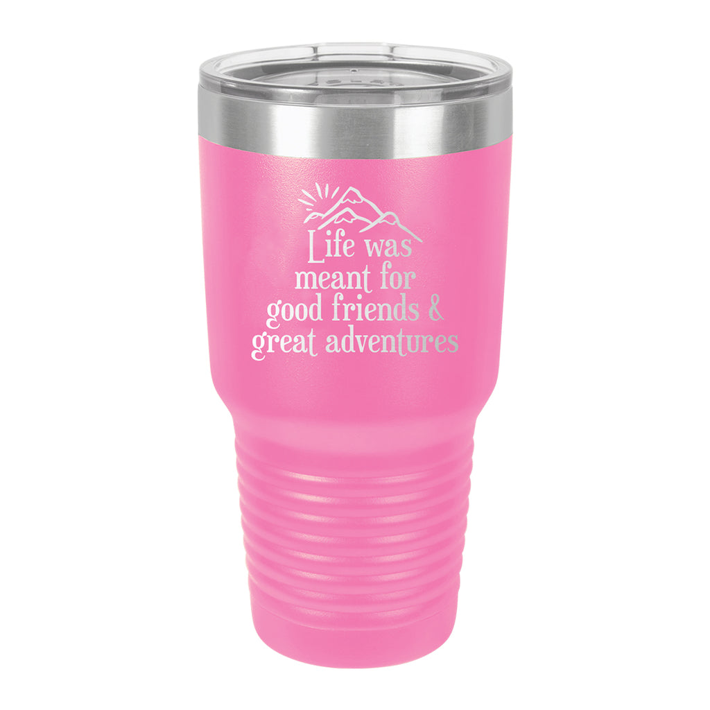 Life was Meant for Good Friends & Great Adventures Pink 30oz Insulated Tumbler