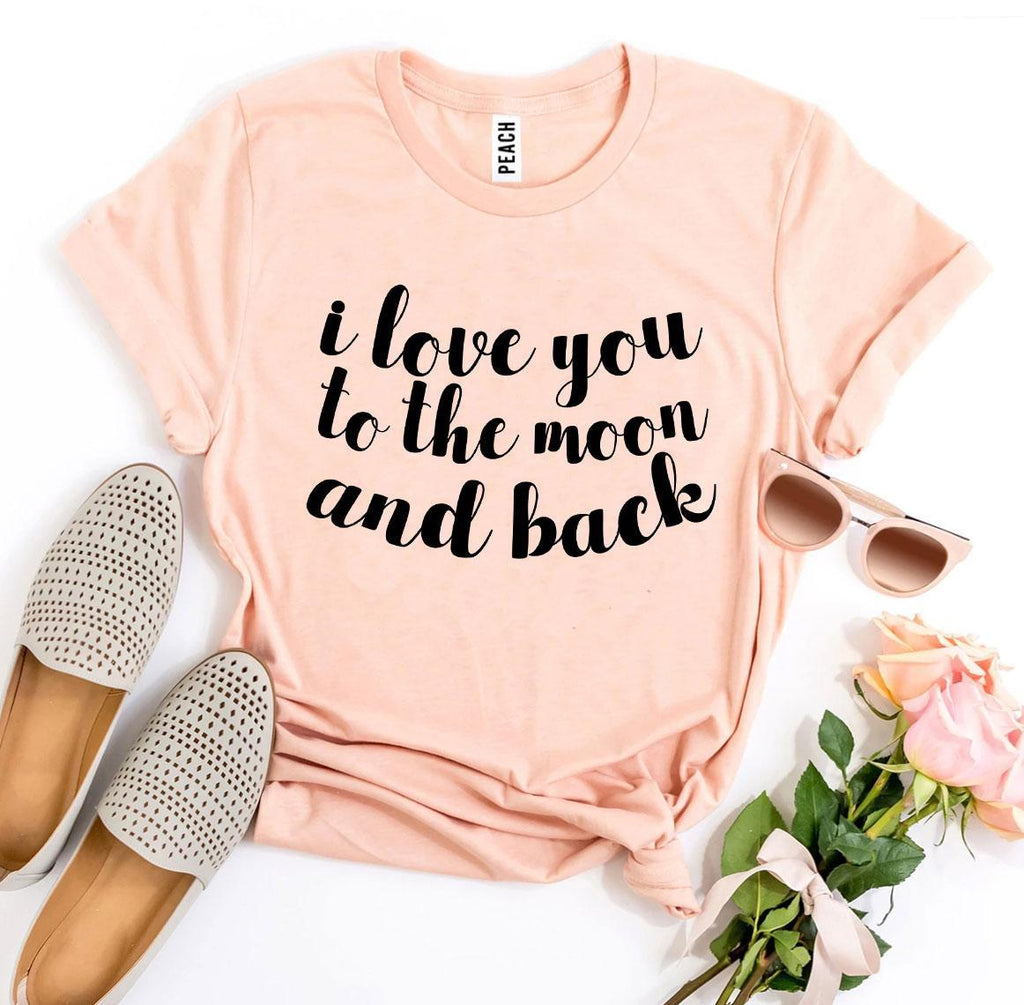 I Love You To The Moon And Back T-shirt